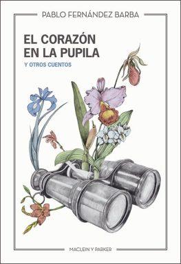 El-corazon-en-la-pupila-y-otros-cuentos-Pablo-Fernandez-Barba-468-Maclein-y-Parker-468x684